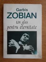 Garbis Zobian - Un glas pentru eternitate