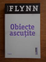 Anticariat: Gillian Flynn - Obiecte ascutite