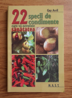 Anticariat: Guy Avril - 22 specii de condimente care va ocrotesc sanatatea