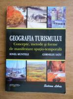Ion Munteanu - Geografia turismului. Concepte, metode si forme de manifestare spatio-temporala