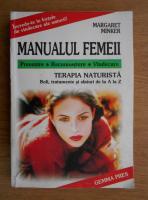 Margaret Minker - Manualul femeii. Prevenire, recunoastere, vindecare. Terapia naturista. Boli, tratamente si sfaturi de la A la Z