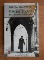 Mircea Handoca - Mircea Eliade si contemporanii sai