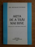 Nicolae Cuclelis - Arta de a trai mai bine