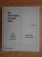 Anticariat: Pete Barry - The advertising concept book. A complete guide to creative ideas, strategies and campaigns