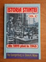 Ray Spangerburg - Istoria stiintei. Din 1895 pana in 1945 (volumul 4)