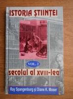 Anticariat: Ray Spangerburg - Istoria stiintei. Secolul al XVIII-lea (volumul 2)