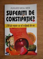 Anticariat: Auguste Moll Weiss - Suferiti de constipatie? 150 de retete ca sa scapati de ea