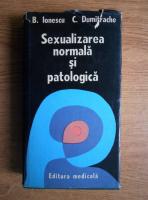 Anticariat: B. Ionescu - Sexualizarea normala si patologica