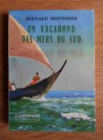 Bernard Moitessier - Un vagabond des mers du sud