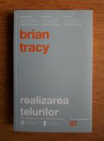 Anticariat: Brian Tracy - Realizarea telurilor