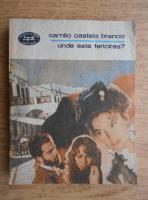 Anticariat: Camilo Castelo Branco - Unde este fericirea ?