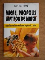 Anticariat: D. E. du Brin - Miere, propolis, laptisor de matca. Miraculoasele alimente-medicament preparate de albine