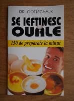 Anticariat: Dr. Gottschalk - Se ieftinesc ouale. 150 de preparate la minut