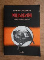 Dumitru Constantin - Miliardarii, magii banilor murdari