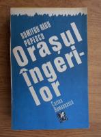Anticariat: Dumitru Radu Popescu - Orasul Ingerilor