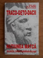 G. D. Iscru - Traco-Geto-Dacii. Natiunea matca din spatiul carpato-danubiano-balcanic