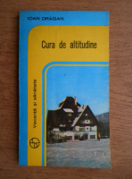 Anticariat: Ioan Dragan - Cura de altitudine