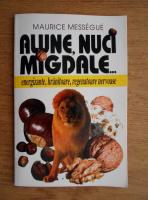 Anticariat: Maurice Messegue - Alune, nuci, migdale. Energizante, hranitoare, regenatoare nervoase