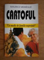 Anticariat: Maurice Messegue - Cartoful. Un medic de familie de nepretuit