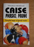 Anticariat: Maurice Messengue - Caise, piersici, prune. Triunghiul magic al tineretii vesnice