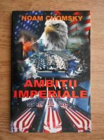 Anticariat: Noam Chomsky - Ambitii imperiale
