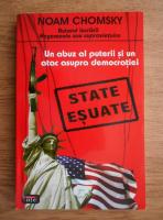 Noam Chomsky - State esuate. Un abuz al puterii si un atac asupra democratiei