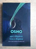 Anticariat: Osho - Apa a disparut, luna a disparut. Zece discursuri despre Zen