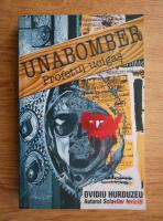 Ovidiu Hurduzeu - Unabomber. Profetul ucigas