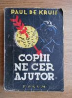 Anticariat: Paul de Kruif - Copiii ne cer ajutor (1936)