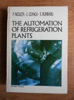 Anticariat: Petru Niculita, Emil Ceanga, Severin Bumbaru - The automation of refrigeration plants