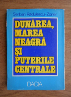 Anticariat: Serban Radulescu Zoner - Dunarea, Marea Neagra si puterile centrale