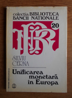 Anticariat: Silviu Cerna - Unificarea monetara in Europa