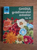 Anticariat: Stefan Balanescu - Ghidul gradinarului amator. Cultura florilor in gradina de langa casa, pe balcon si in apartament (volumul 4)