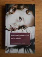 Svetlana Aleksievici - Ultimii martori