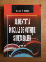 Viorel T. Mogos - Alimentatia in bolile de nutritie si metabolism (volumul 2)