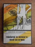 Anticariat: Andris Kolbergs - Vaduva in ianuarie. Nud cu arma