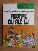 Angel Grigoriu - Fiecare cu ale lui