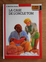 Anticariat: Harriet Beecher Stowe - La case de l'oncle Tom