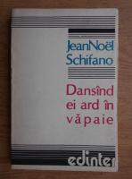 Jean Noel Schifano - Dansand ei ard in vapaie