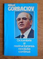 Mihail Gorbaciov - Octombrie si restructurarea: Revolutia continua