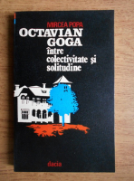 Mircea Popa - Octavian Goga. Intre colectivitate si solitudine