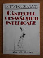 Octavian Soviany - Cantecele desavarsirii interioare