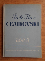 Anticariat: P. I. Ceaikovski - Viata in imagini