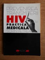 Anticariat: Sorin Petrea - Prevenirea transmiterii HIV in practica medicala