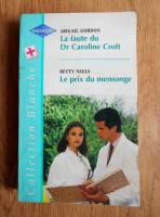 Abigail Gordon, Betty Neels - La faute du Dr Caroline Croft. Le prix du mensonge