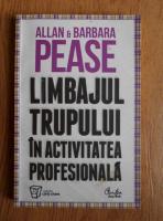 Anticariat: Allan Pease, Barbara Pease - Limbajul trupului in activitatea profesionala
