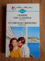 Betty Neels, Elizabeth Fulton - Croisiere vers le bonheur. Un chirurgien irresistible