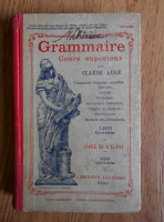 Anticariat: Claude Auge - Grammaire. Cours superieur (1926)