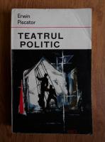 Erwin Piscator - Teatrul politic
