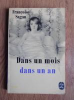 Anticariat: Francoise Sagan - Dans un mois dans un an